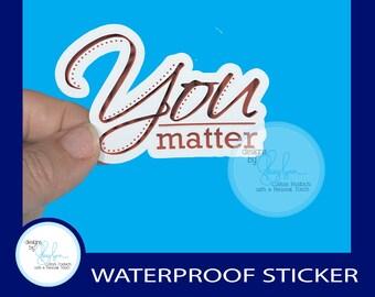 """You Matter - Waterproof  Glossy Sticker, 3"""""""