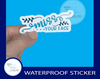 """Miss Your Face - Blue - Waterproof  Glossy Sticker, 3"""""""