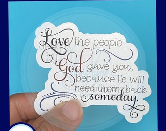 Love the People God gave You - - Waterproof Glossy Sticker, 2.5 inch
