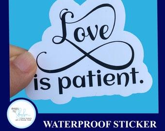 LOVE Is PATIENT- - Waterproof Glossy Sticker, 2.5 inch