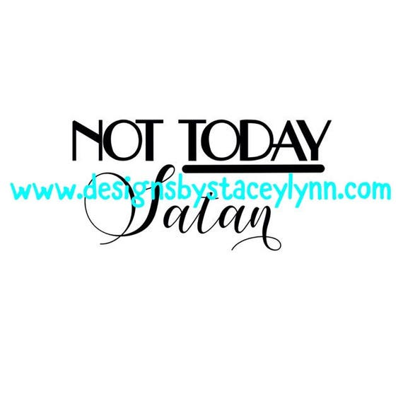 Not today Satan PNG, SVG & JPG files can be used w Cricut, Silhouette Cameo Vinyl cutting machines