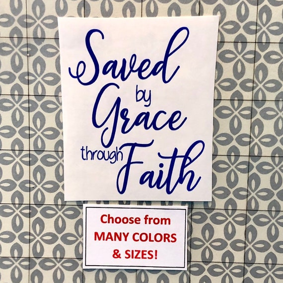 Saved by grace through faith | decal for laptops, Yeti cups and tumblers, glass doors, cars, canvas or glass frame  | Free shipping