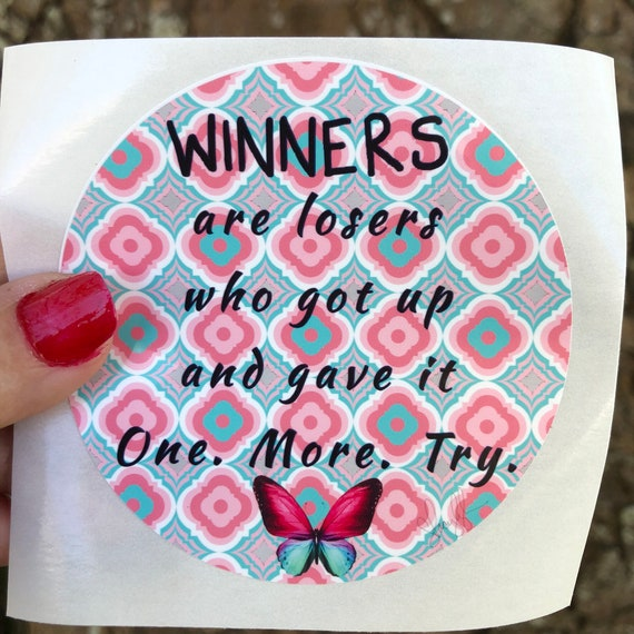 Winners are Losers who got up and gave it one more try WATERPROOF STICKER  tear-resistant vinyl decal in assorted sizes