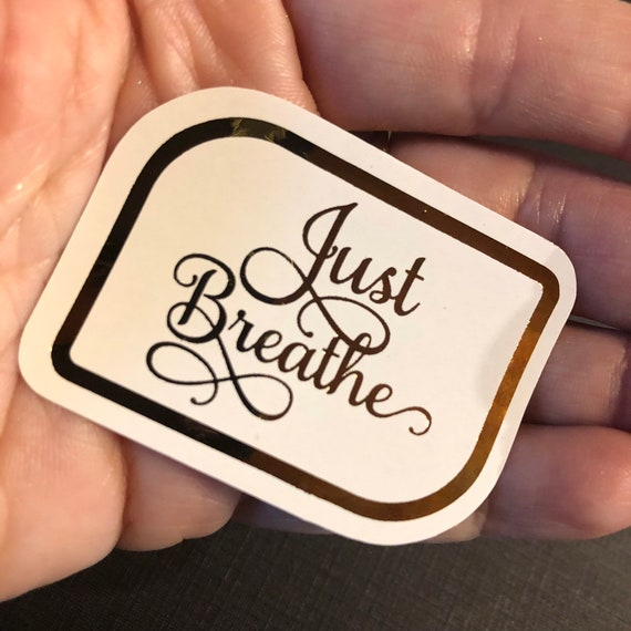 Just Breathe Foil Sticker, assorted sizes and colors available