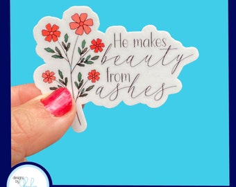 He makes Beauty for Ashes - Christian Faith 2.5 inch Waterproof Sticker - Use for water bottles, laptops and more!