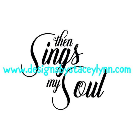 Then sings my soul PNG, SVG & JPG files can be used w Cricut, Silhouette Cameo Vinyl cutting machines