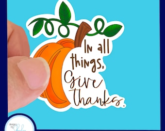 In all things, Give Thanks Pumpkin Waterproof Sticker -  2.5 inch Laptop Sticker, Water Bottle Sticker