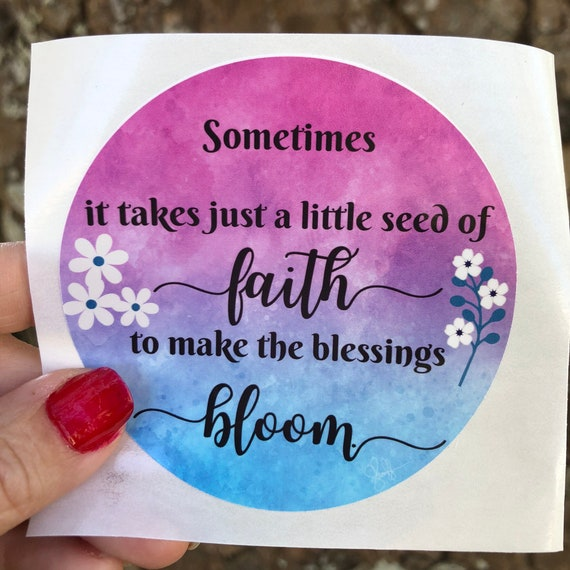 It takes a little Faith to make the Blessings Bloom  WATERPROOF STICKER tear-resistant vinyl decal in assorted sizes