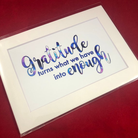 Gratitude Turns What We Have into Enough | Print with choice of 5x7 black or white matte