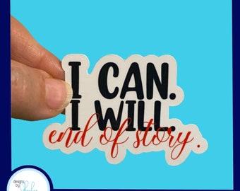 I can I Will End of Story Waterproof Fitness Sticker - Laptop Sticker, Water Bottle Sticker,  , Cornhole Sticker