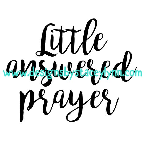 Little Answered Prayer PNG, SVG & JPG files can be used w Cricut, Silhouette Cameo Vinyl cutting machines