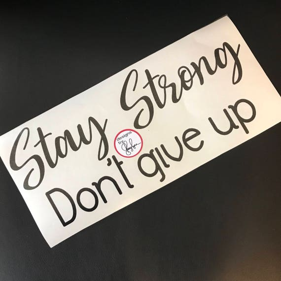 STAY STRONG Don't give up | decal for laptops, Yeti cups and tumblers, glass doors, cars, canvas or glass frame  | Free shipping