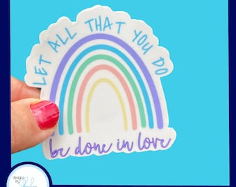 Let all that you do be done in Love - Christian Faith 2.5 inch Waterproof Sticker - Use for water bottles, laptops and more!