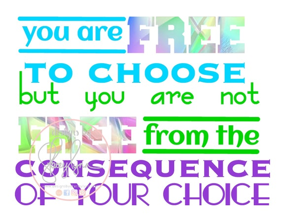 You are free to choose but you are not free from the consequences of your choice | JPG Digital file | Classroom Clip art | Bulletin Board