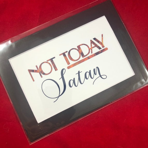 Not Today Satan | Print with choice of 5x7 black or white matte