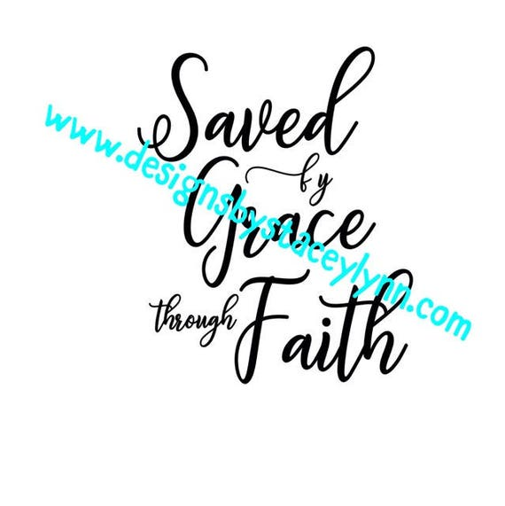 Saved by grace through faith PNG, SVG & JPG files can be used w Cricut, Silhouette Cameo Vinyl cutting machines