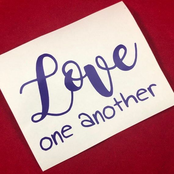 LOVE ONE ANOTHER decal; waterproof sticker available in assorted sizes and colors
