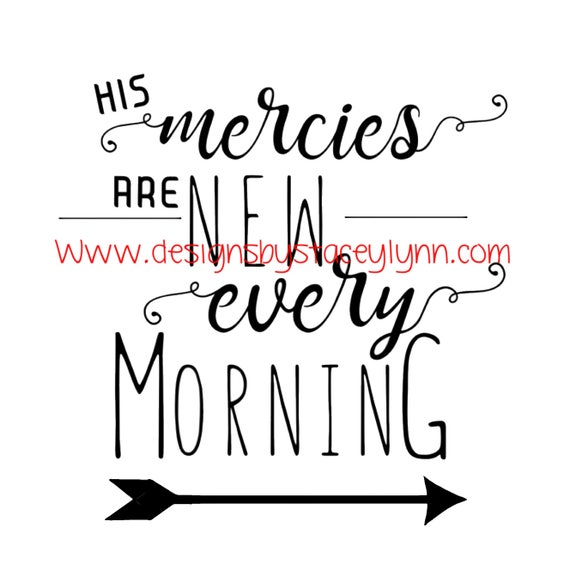 His Mercies are new Every Morning  PNG, SVG & JPG files can be used w Cricut, Silhouette Cameo Vinyl cutting machines