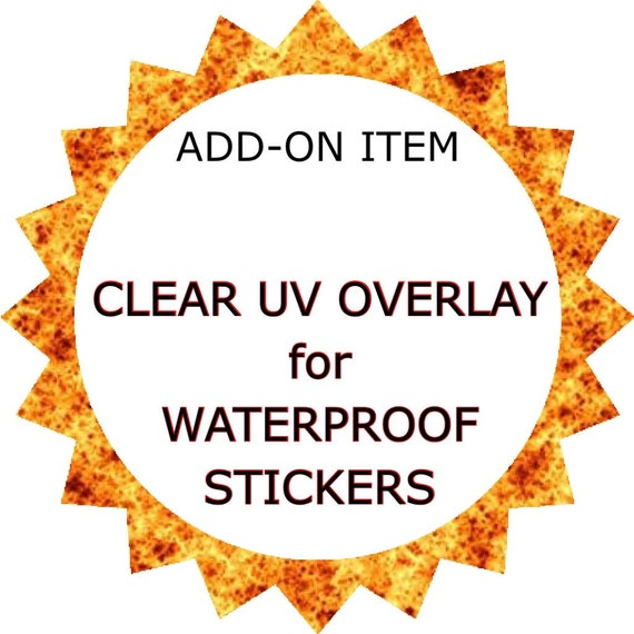 Clear UV RESISTANT overlay for waterproof stickers