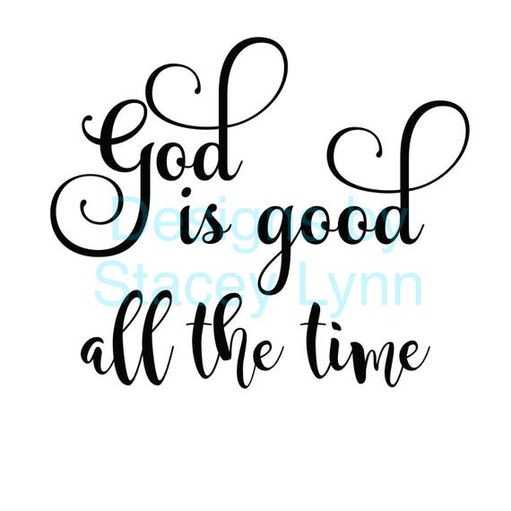 God is Good all the time SVG & JPG  files can be used w Cricut, Silhouette Cameo Vinyl cutting machines