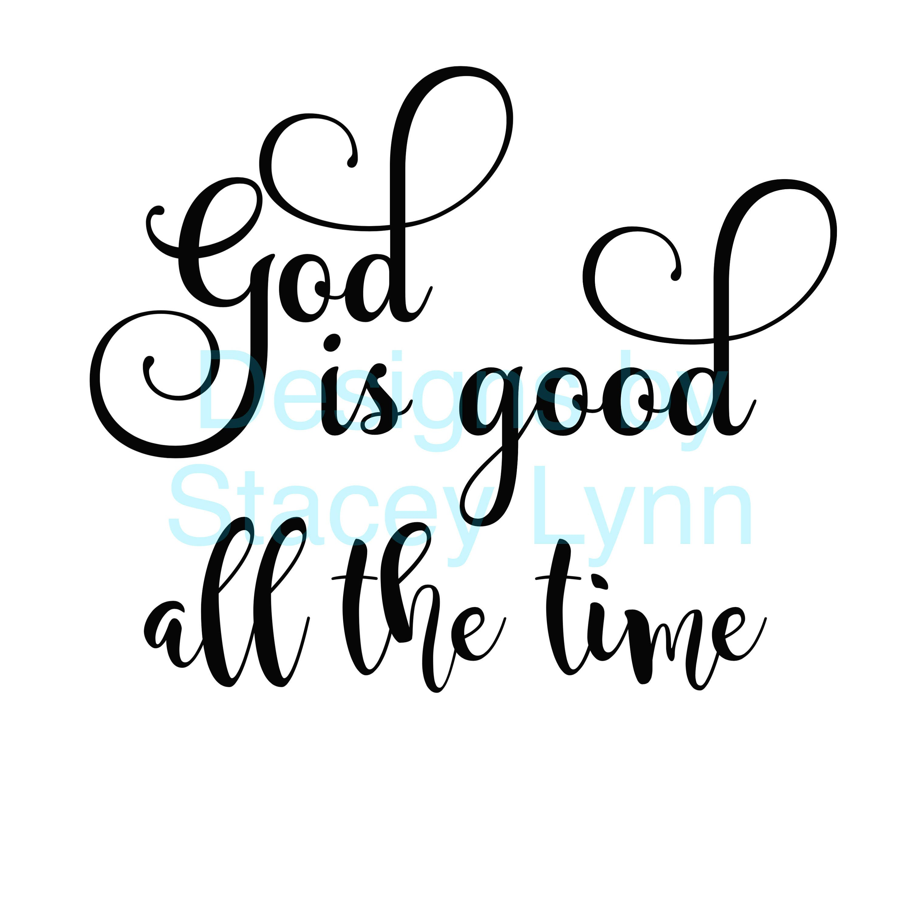 God Is Good All The Time Svg Jpg Files Can Be Used W Cricut