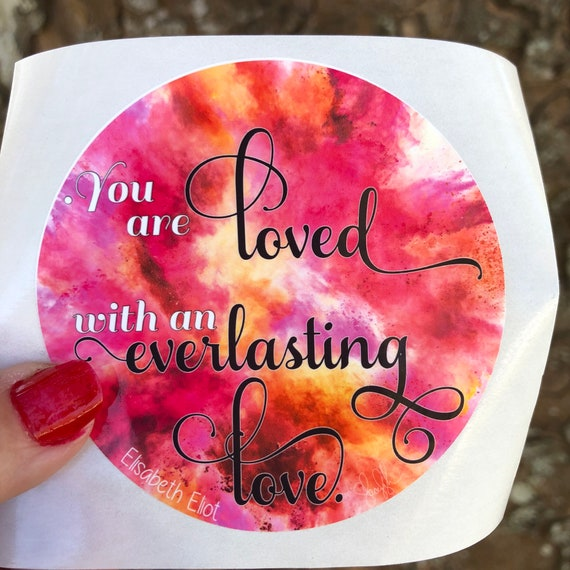 You are loved with an everlasting love WATERPROOF STICKER tear-resistant vinyl decal in assorted sizes