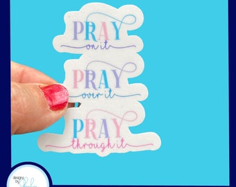 Pray on it, Pray over it, Pray through it - Christian Faith 2.5 inch Waterproof Sticker - Use for water bottles, laptops and more!