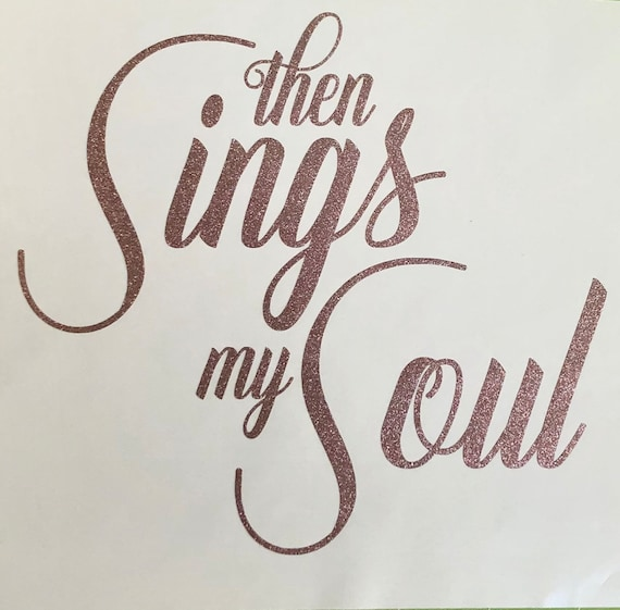 Then Sings my Soul | GLITTER Decal | Choose size & color | Stickers for cars, coolers, mirrors, laptops and devices
