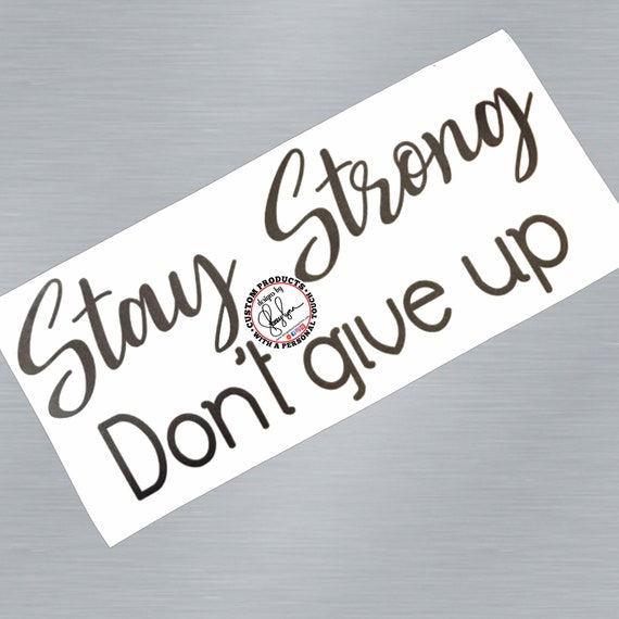 STAY STRONG Don't give up | Vinyl decal sticker, Choose size and color