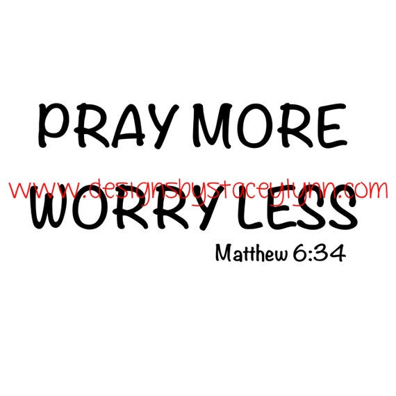 Pray more Worry less PNG, SVG & JPG files can be used w Cricut, Silhouette Cameo Vinyl cutting machines