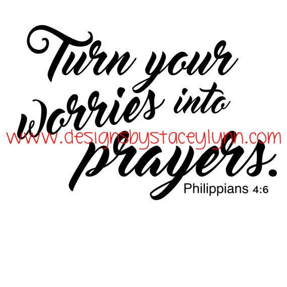 Turn your Worries into Prayers | PNG, SVG & JPG files can be used w Cricut, Silhouette Cameo Vinyl cutting machines