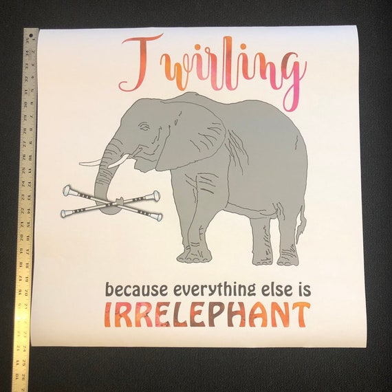 "Baton Twirler paper POSTER print or WALL DECAL - ""Twirling, because everything else is irrelephant"""