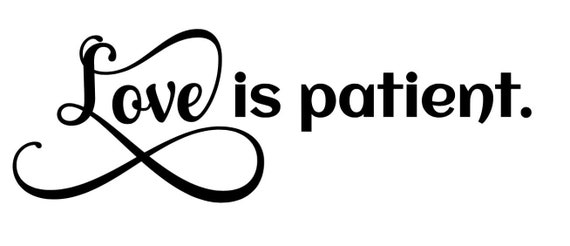 LOVE IS PATIENT decals for Yeti cups, tumblers, phone & device cases, laptops etc