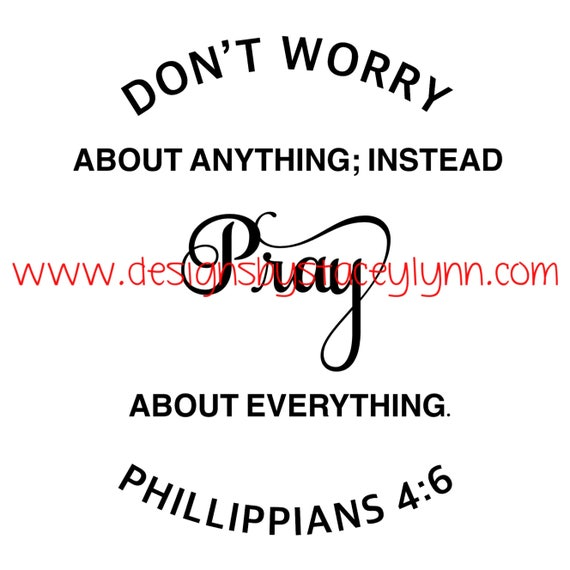Don't worry about anything, instead pray about everything PNG, SVG & JPG files can be used w Cricut, Silhouette Cameo Vinyl cutting machines