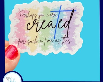 Perhaps you were created for a time such as this -  Christian Faith 2.5 inch Waterproof Sticker - Use for water bottles, laptops