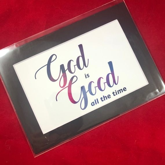 God is Good All the Time | Print with choice of 5x7 black or white matte