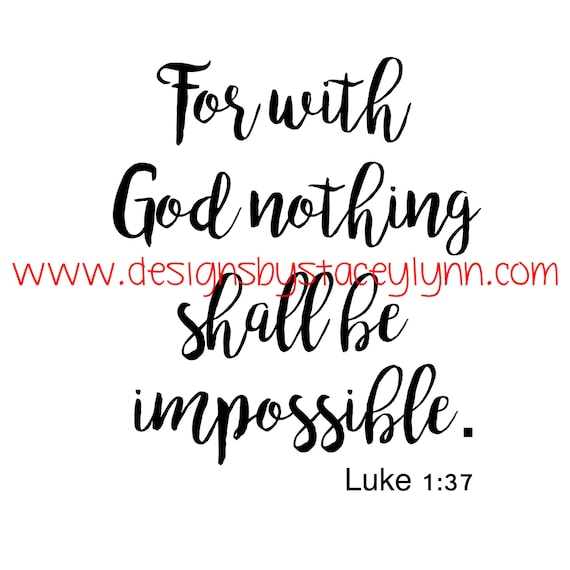 For with God nothing shall be impossible PNG, SVG & JPG files can be used w Cricut, Silhouette Cameo Vinyl cutting machines