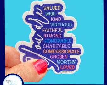 You are Valued, Wise, Kind, Virtuous, Faithful, Strong, Honorable, Charitable, Compassionate, Chosen, Worthy, Loved -  2.5 inch Sticker