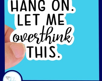 """Hang on let me overthink this - Waterproof  Glossy Sticker, 3"""""""