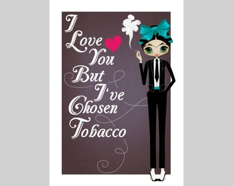 """Little Frida's Dream is to Smoke A4 A3 """"I Love You But I've Chosen Tobacco"""" 8""""x10"""""""