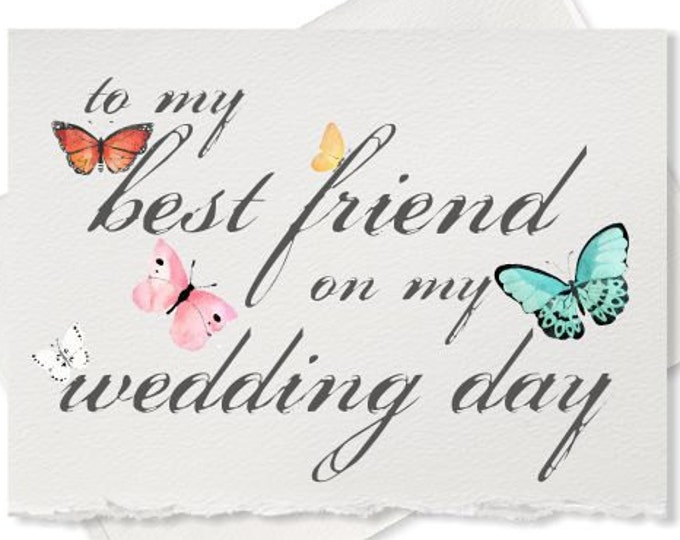 To my best friend on my wedding day, card from bride to bridesmaid wedding gift sister maid of honor gift wedding cards, butterfly