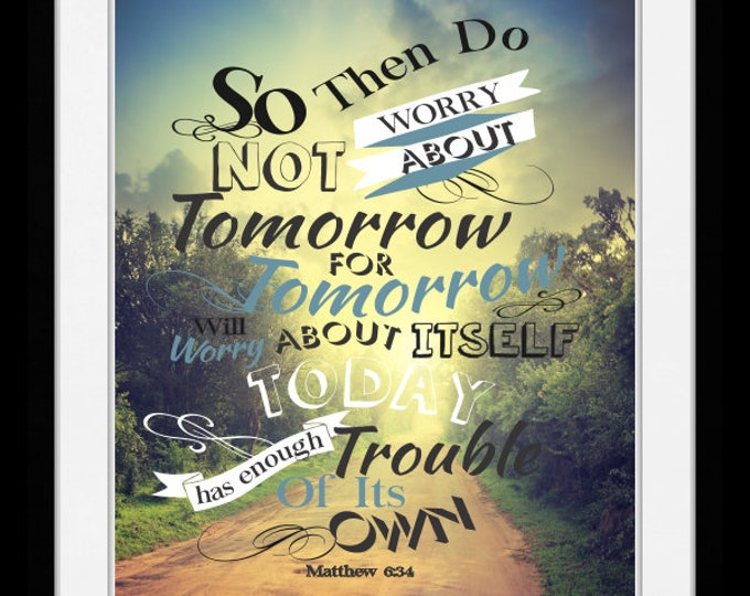 Don't worry about tomorrow matthew 6.34, wall art, home decor, art prints, canvas and framed options, cards