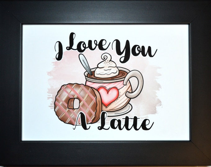 Love You A Latte, Wall Art, home decor, art prints, canvas and framed options, card option