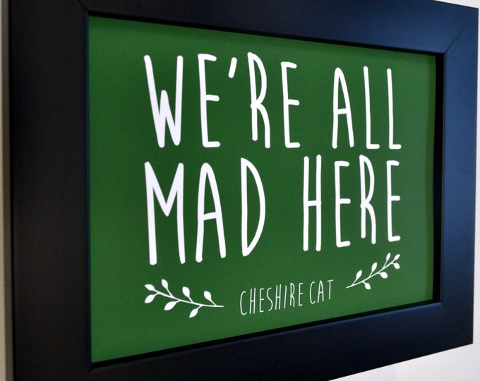 we're all mad here quote, wall art, home decor, art prints, canvas and framed options, cards cards available