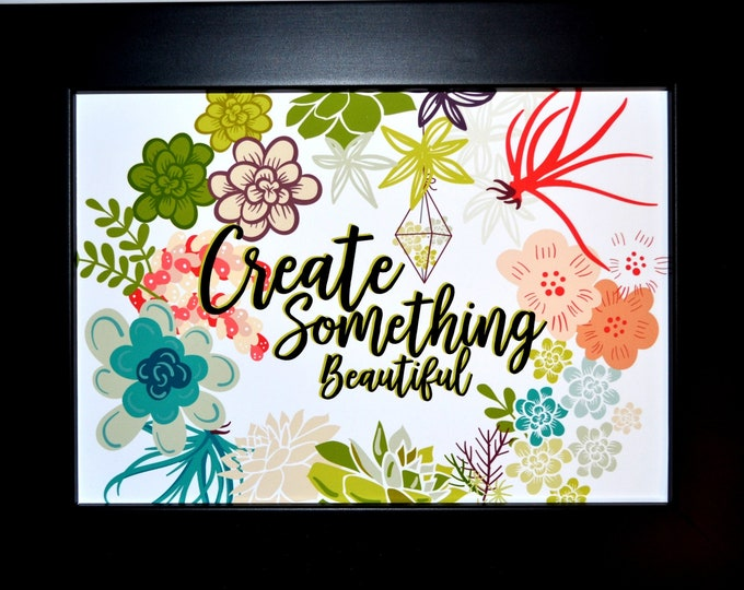 Create Something Beautiful Wall Art, Home Decor, Art Prints, Canvas And Framed Options, Card Option