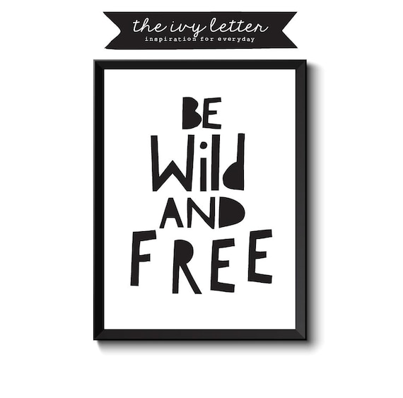 Be Wild and Free, Printable Wall Art Quotes, Inspirational Typography  Print, Black and White Art Print, Instant Download