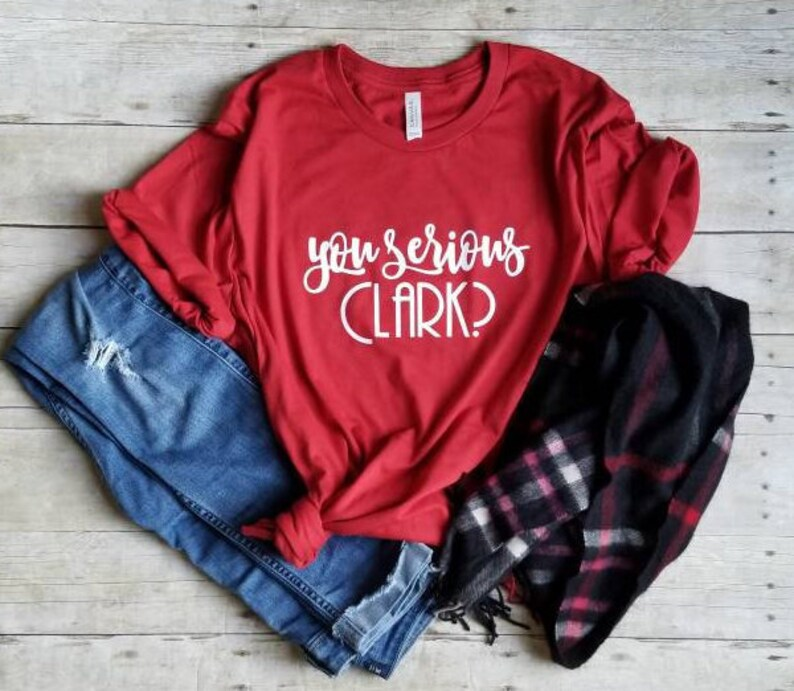 cd12ad5a You Serious Clark Christmas Shirt for Woman Christmas Shirts | Etsy