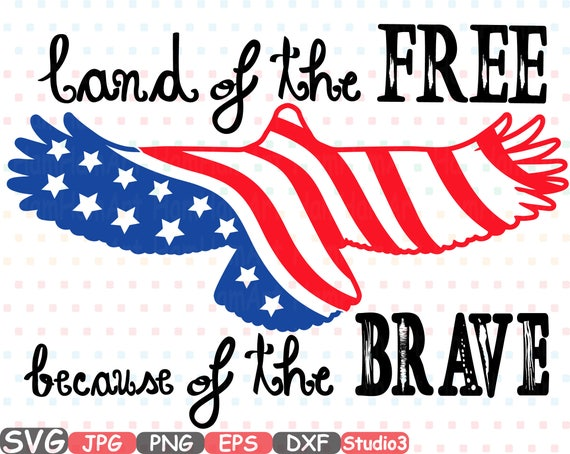 Land Of The Free Because Of The Brave Quote Silhouette Svg Independence Studio3 American Flag Eagle Flag Eagles Clipart 4th Of July 497s