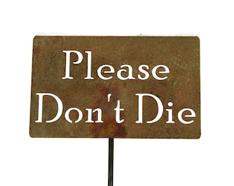 Please Don't Die -- Funny Metal Garden Stake Sign, Small to XL