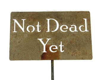 Not Dead Yet -- Funny Metal Garden Stake Sign, Small to XL